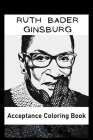 Acceptance Coloring Book: Awesome Ruth Bader Ginsburg inspired coloring book for aspiring artists and teens. Both Fun and Educational. Cover Image