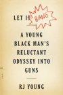 Let It Bang: A Young Black Man's Reluctant Odyssey into Guns Cover Image