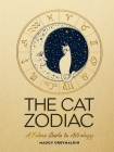 The Cat Zodiac: A Feline Guide to Astrology Cover Image
