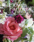 The Flower Farmer's Year: How to Grow Cut Flowers for Pleasure and Profit Cover Image