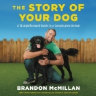 The Story of Your Dog Lib/E: A Straightforward Guide to a Complicated Animal Cover Image
