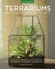Terrariums - Gardens Under Glass: Designing, Creating, and Planting Modern Indoor Gardens Cover Image