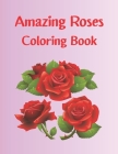 Amazing Roses Coloring Book: adult coloring book roses relax Cover Image