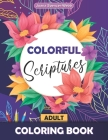 Colorful Scriptures Adult Coloring Book: Color the Psalms Coloring Book, Scripture Coloring Books for Adults Cover Image