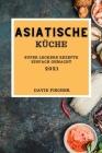 Asiatische Küche 2021: Super Leckere Rezepte Einfach Gemacht (Asian Recipes 2021 German Edition) Cover Image