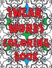 Swear Words Coloring Book: A Sweary, Funny and Stress Relieving Coloring Book for Adults Cover Image