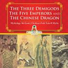 The Three Demigods, The Five Emperors and The Chinese Dragon - Mythology 4th Grade - Children's Folk Tales & Myths Cover Image