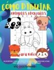 Cómo dibujar Animales adorables para niños: Un libro de dibujos y actividades paso a paso, divertido y sencillo, para que los niños aprendan a dibujar Cover Image