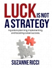 Luck is Not a Strategy: A how-to guide for planning, implementing & ensuring successful career management. Cover Image