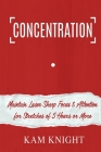 Concentration: Maintain Laser Sharp Focus and Attention for Stretches of 5 Hours or More Cover Image