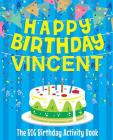 Happy Birthday Vincent - The Big Birthday Activity Book: (Personalized Children's Activity Book) Cover Image