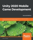 Unity 2020 Mobile Game Development: Discover practical techniques and examples to create and deliver engaging games for Android and iOS Cover Image