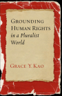 Grounding Human Rights in a Pluralist World (Advancing Human Rights) Cover Image