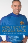 How I Got My Wiggle Back: A Memoir of Healing Cover Image