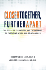 Closer Together, Further Apart: The Effect of Technology and the Internet on Parenting, Work, and Relationships Cover Image