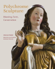 Polychrome Sculpture: Meaning, Form, Conservation Cover Image