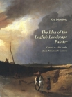 The Idea of the English Landscape Painter: Genius as Alibi in the Early Nineteenth Century Cover Image