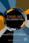 Enabling Collaboration: Achieving Success Through Strategic Alliances and Partnerships Cover Image