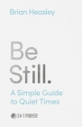 Be Still: A Simple Guide to Quiet Times Cover Image