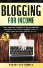 Blogging for Income: How to Make Money Online with Your Blog and Copywriting, Working Only 4 Hours During the Workweek. Change Your Habits Cover Image