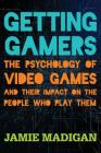 Getting Gamers: The Psychology of Video Games and Their Impact on the People who Play Them Cover Image