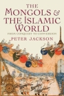 The Mongols and the Islamic World: From Conquest to Conversion Cover Image