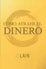 Como Atraer El Dinero Cover Image