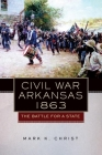 Civil War Arkansas, 1863: The Battle for a State (Campaigns and Commanders #23) Cover Image