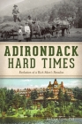 Adirondack Hard Times: Evolution of a Rich Man's Paradise (Natural History) Cover Image