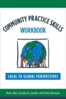 Community Practice Skills Workbook: Local to Global Perspectives Cover Image