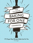 The Ultimate Baking for One Cookbook: 175 Super Easy Recipes Made Just for You (Ultimate for One) Cover Image