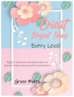 Cricut Project Ideas -Entry Level-: #2021 - Innovative and simple projects for beginners. Enjoy creating your first masterpieces. Cover Image