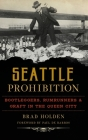 Seattle Prohibition: Bootleggers, Rumrunners and Graft in the Queen City (American Palate) Cover Image