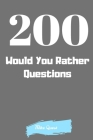 200 Would You Rather Questions: Funny Challenging and Silly Questions for Long Car Rides ( Travel Games For Entire Family. Perfect Joke Books & Fun 4 Cover Image