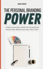 The Personal Branding Power: A Step-by-Step Guide to Build Your Personal Brand, Become More Influential and Attract More Clients Cover Image