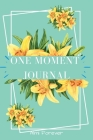 One Moment Journal: Amazing Gratitude Journal for WomenGratitude Daily Journal to Develop Give Thanks, Mindfulness and Productivity, Over Cover Image