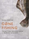 Gone Fishing: From River to Lake to Coastline and Ocean, 80 Simple Seafood Recipes Cover Image