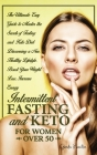 Intermittent Fasting and Keto for Women Over 50: The Ultimate Easy Guide to Master the Secrets of Fasting and Keto Diet Discovering a New, Healthy Lif Cover Image