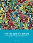 Coloring Book For Seniors: Anti-Stress Designs Vol 4 Cover Image