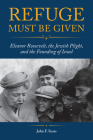 Refuge Must Be Given: Eleanor Roosevelt, the Jewish Plight, and the Founding of Israel Cover Image