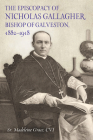 The Episcopacy of Nicholas Gallagher, Bishop of Galveston, 1882–1918 (Summerfield G. Roberts Texas History Series) Cover Image