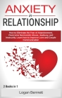 Anxiety in Relationship: How to Eliminate the Fear of Abandonment, Overcome Narcissistic Abuse, Jealousy, and Insecurity. Learn how to Improve Cover Image