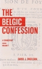The Belgic Confession: A Commentary (Volume 1) Cover Image