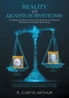 Reality vs Quantum Mysticism: An Attempt to Resolve Issues with Relativity and Quantum Mechanics and Explain Dark Energy Cover Image