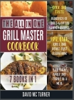 The All-in-One Grill Master Bible [7 IN 1]: Cook and Taste Hundreds of Crave-Worthy Summer Recipes. Fry, Bake, Grill and Roast Just Everything, Let Th Cover Image