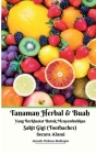 Tanaman Herbal Dan Buah Yang Berkhasiat Untuk Menyembuhkan Sakit Gigi (Toothaches) Secara Alami Cover Image