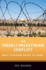 The Israeli-Palestinian Conflict: What Everyone Needs to Know Cover Image