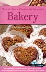 How to Open a Financially Successful Bakery [With CDROM] Cover Image