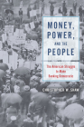 Money, Power, and the People: The American Struggle to Make Banking Democratic Cover Image