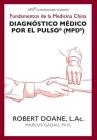 Diagnóstico Médico por el Pulso(R) (MPD(R)): Fundamentos de la Medicina China Cover Image